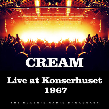 Cream - Live at Konserhuset 1967 (Live)