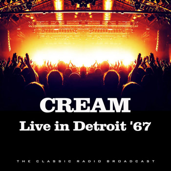 Cream - Live in Detroit '67 (Live)
