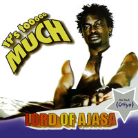 Lord Of Ajasa - It's Too Much