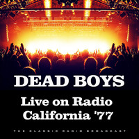 Dead Boys - Live on Radio California '77 (Live)