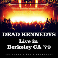 Dead Kennedys - Live in Berkeley CA '79 (Live)