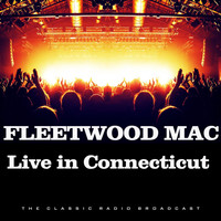 Fleetwood Mac - Live in Connecticut (Live)
