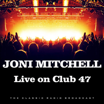 Joni Mitchell - Live on Club 47 (Live)