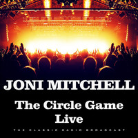 Joni Mitchell - The Circle Game Live (Live)