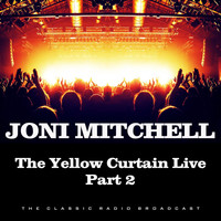 Joni Mitchell - The Yellow Curtain Live Part 2 (Live)