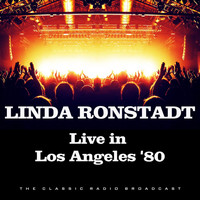 Linda Ronstadt - Live in Los Angeles '80 (Live)