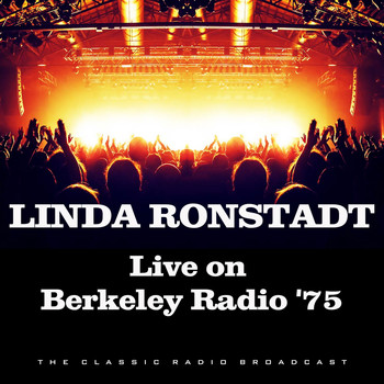 Linda Ronstadt - Live on Berkeley Radio '75 (Live)