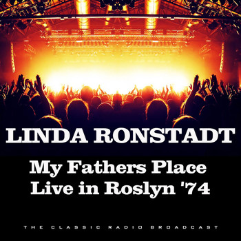 Linda Ronstadt - My Fathers Place Live in Roslyn '74 (Live)