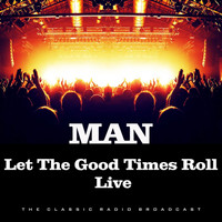 Man - Let The Good Times Roll Live (Live)