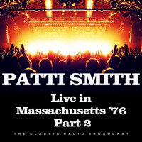 Patti Smith - Live in Massachusetts '76 Part 2 (Live)