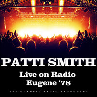 Patti Smith - Live on Radio Eugene '78 (Live)