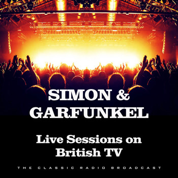 Simon & Garfunkel - Live Sessions on British TV (Live)