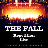 The Fall - Repetition Live (Live)
