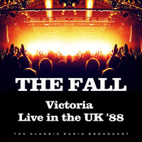 The Fall - Victoria Live in the UK '88 (Live)
