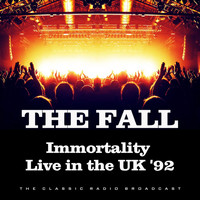 The Fall - Immortality Live in the UK '92 (Live)