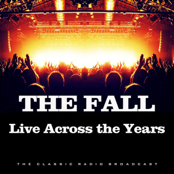 The Fall - Live Across the Years (Live)