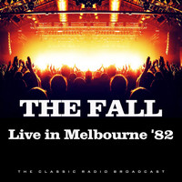 The Fall - Live in Melbourne '82 (Live)