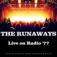 The Runaways - Live on Radio '77 (Live)