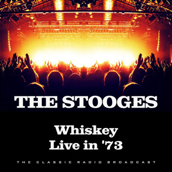 The Stooges - Whiskey Live in '73 (Live)