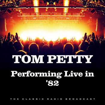 Tom Petty - Performing Live in '82 (Live)