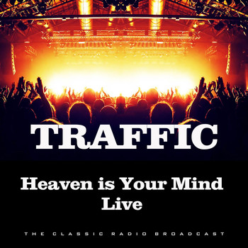 Traffic - Heaven is Your Mind Live (Live)