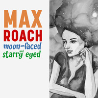 Max Roach + 4 - Moon Faced and Starry Eyed