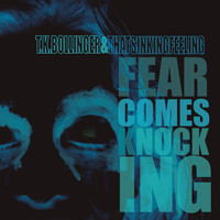 T.K. Bollinger and That Sinking Feeling - Fear Comes Knocking