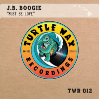 J.B. Boogie - Must Be Love