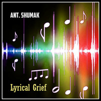 Ant. Shumak - Lyrical Grief