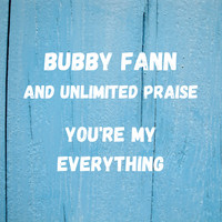 Bubby Fann and Unlimited Praise - You're My Everything