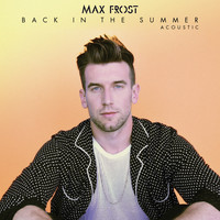 Max Frost - Back In The Summer (Acoustic)