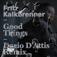 Fritz Kalkbrenner - Good Things (Dario D'Attis Remix)