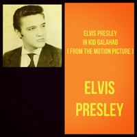 Elvis Presley - Elvis Presley in Kid Galahad (From the Motion Picture)