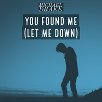 Michael Drake - You Found Me (Let Me Down)