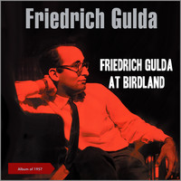 Friedrich Gulda - Friedrich Gulda at Birdland (Album of 1957)