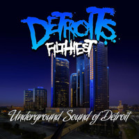 Detroit's Filthiest - Underground Sound of Detroit
