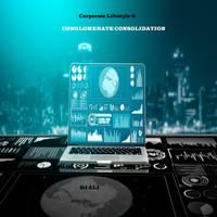 DJ ALI - Corporate Lifestyle 4:  Conglomerate Consolidation
