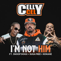 Celly Cel - I'm Not Him (Explicit)