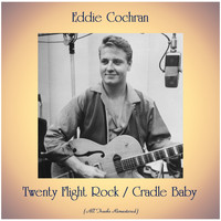 Eddie Cochran - Twenty Flight Rock / Cradle Baby (All Tracks Remastered)