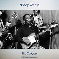 Muddy Waters - Hit Singles (All Tracks Remastered 2020)