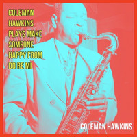 Coleman Hawkins - Coleman Hawkins Plays Make Someone Happy from Do Re Mi