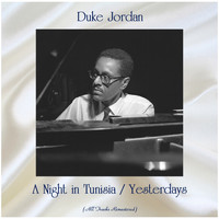 Duke Jordan - A Night in Tunisia / Yesterdays (All Tracks Remastered)