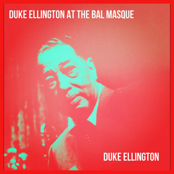 Duke Ellington - Duke Ellington at the Bal Masque