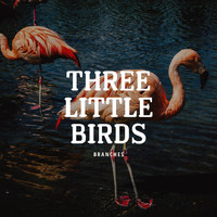 Branches - Three Little Birds
