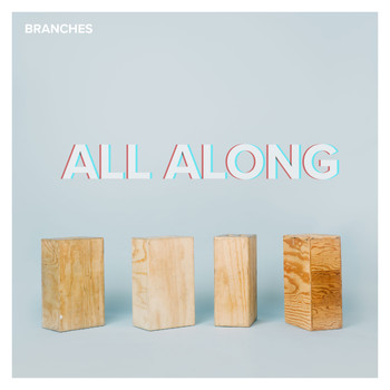 Branches - All Along