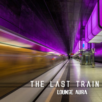 Lounge Aura - The Last Train