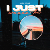 Director - I Just Wanna Be