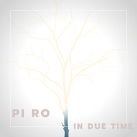 Pi Ro - In Due Time