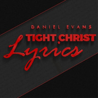 Daniel Evans / - Tight Christ Lyrics