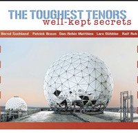 The Toughest Tenors - Well-Kept Secrets